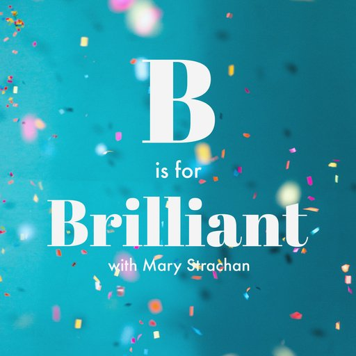 b is for brilliant podcast